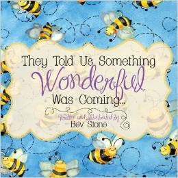 The Gittle List Winner #1 - They Told Us Something Wonderful Was Coming written and illustratred by Bev Stone